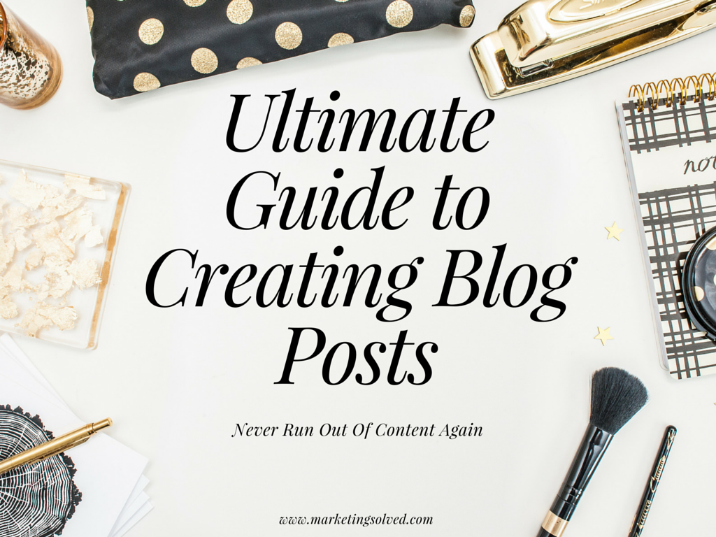 The Ultimate Guide to Creating Blog Posts so you Never Run Out of Content Again