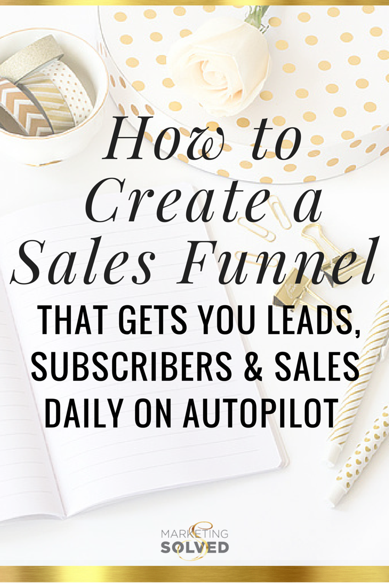 How to Create a Sales Funnel That Gets Leads, Subscribers, & Sales Daily - On Autopilot. Free Email Course from Marketing Solved