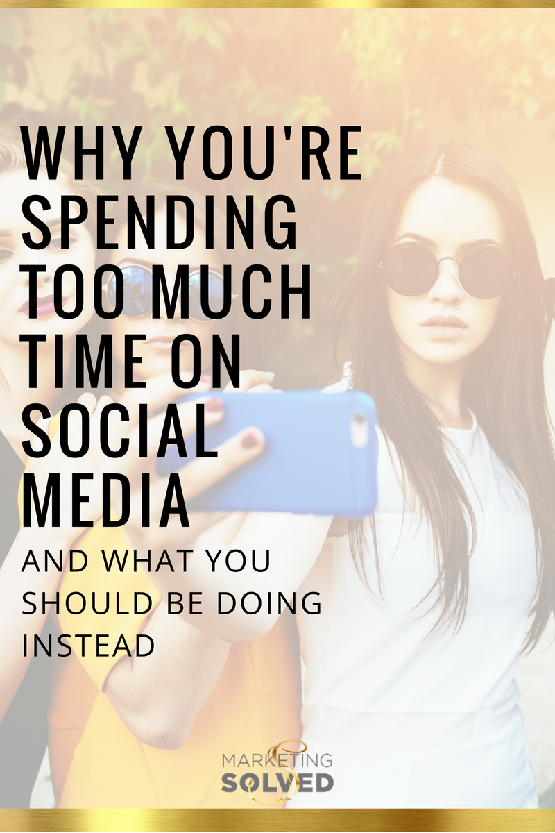 Why You're Spending Too Much Time on Social Media and What You Should Be Doing Instead - Marketing Solved