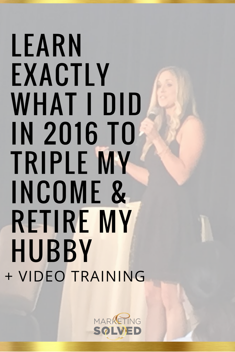 What I did in 2016 to Triple my income and retire my hubby - Katherine Sullivan, Marketing Solved