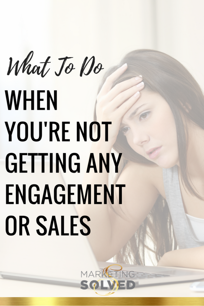 What to do when you're not getting any engagement or sales // marketing // social media / / business advice // marketing tips // marketingtv //