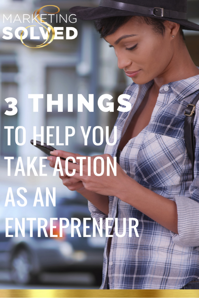 3 Things to Help You Take Action as an Entrepreneur //Entrepreneur Mindset // Business Owner // Entrepreneur