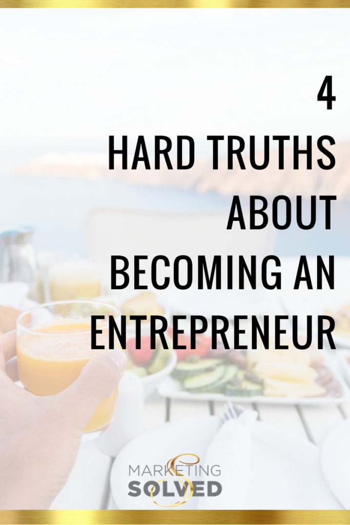 4 Hard Truths About Becoming an Entrepreneur