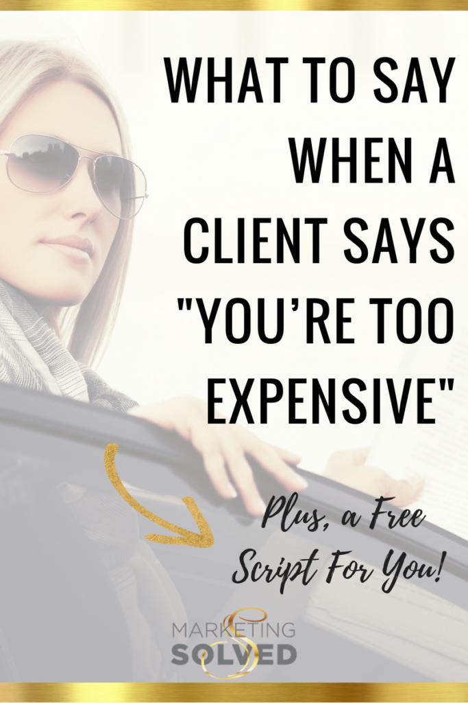 What to Say When a Client Says You're too Expensive - Plus a free script for you // Business // Entrepreneurship