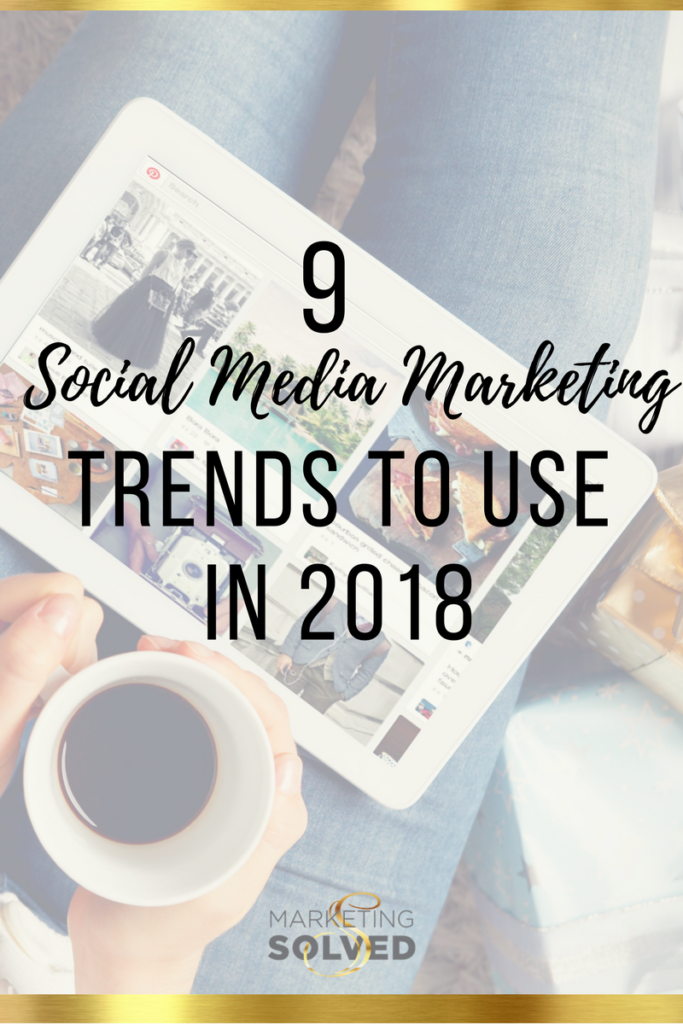 9 Social Media Marketing Trends to Use in 2018
