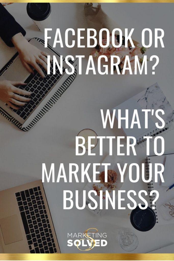 Facebook VS Instagram, What's better to market your business? // Social Media Marketing // #FacebookMarketing // Instagram Marketing